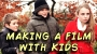 Making A Film Starring Children: Overcoming TheDifficulties